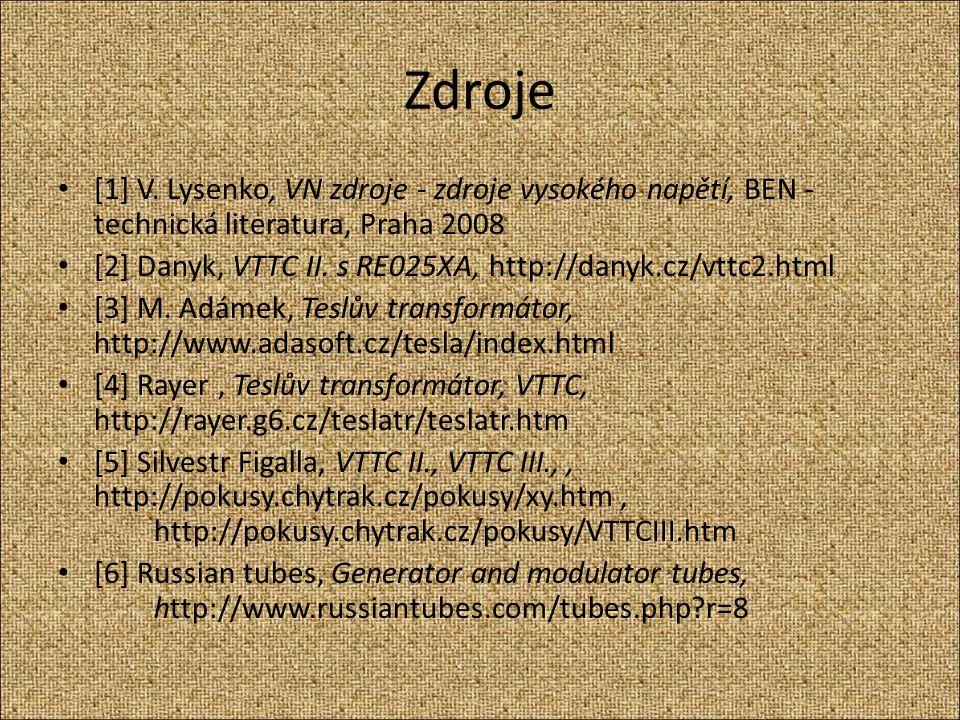 Zdroje [1] V. Lysenko, VN zdroje - zdroje vysokého napětí, BEN - technická literatura, Praha 2008.